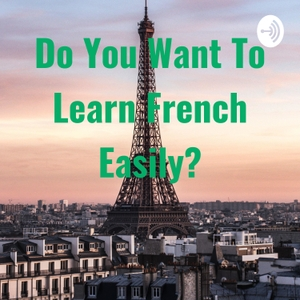 Do You Want To Learn French Easily? by Josué Portillo