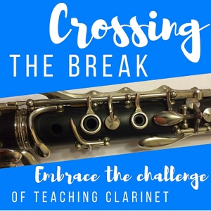 Crossing The Break - Embrace The Challenge of Teaching Clarinet by Tamarie Sayger