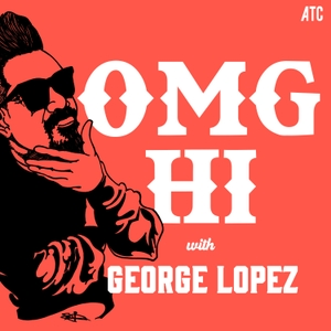 OMG Hi! with George Lopez Podcast by All Things Comedy