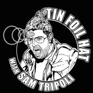 Tin Foil Hat With Sam Tripoli by sam tripoli