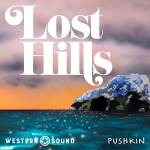 Lost Hills by Western Sound and Pushkin Industries