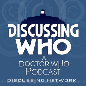 Discussing Who: A Doctor Who Podcast by Kyle Jones, Clarence Brown, and Lee Shackleford
