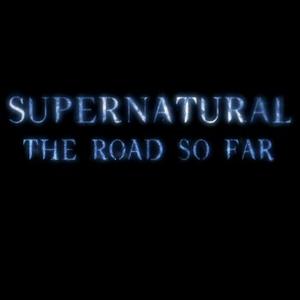 Supernatural The Road So Far by Supernatural The Road So Far