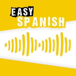Easy Spanish: Learn Spanish with everyday conversations | Conversaciones del día a día para aprender español by Paulina, Iván and the Easy Spanish team