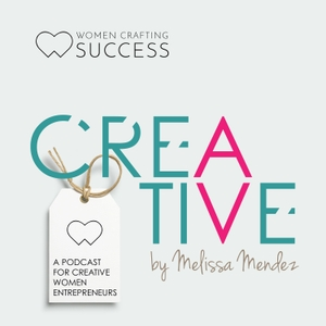 Women Crafting Success: Podcast for Entrepreneurs by Women Crafting Success: Podcast for Entrepreneurs