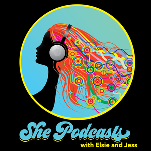 She Podcasts by Elsie Escobar and Jessica Kupferman