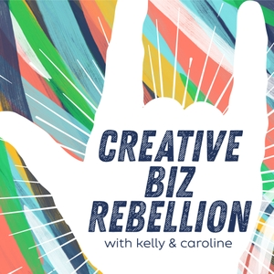 Creative Biz Rebellion by Creative Biz Rebellion with Kelly and Caroline