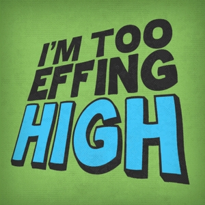 I'm Too Effing High by Campfire Media
