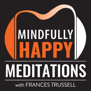 Mindfully Happy Podcast by Frances Trussell