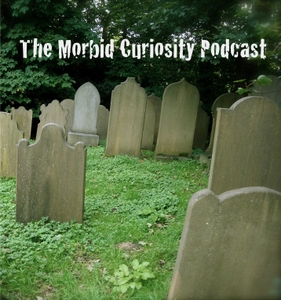 The Morbid Curiosity Podcast by Morbid Curiosity Podcast