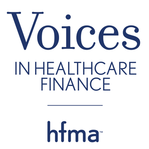HFMA's Voices in Healthcare Finance by HFMA