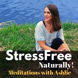 Stress Free Naturally Guided Meditations by Ashlie Pappas