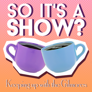 So it's a show?: keeping up with the Gilmore Girls by Kyla Taylor