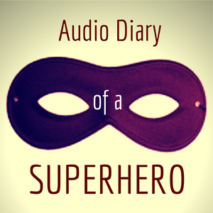 Audio Diary of a Superhero by Laura Henderson
