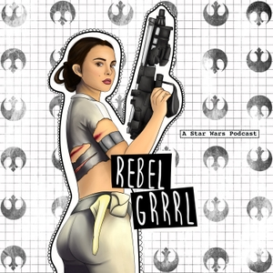 Rebel Grrrl: A Star Wars Podcast by Star Wars