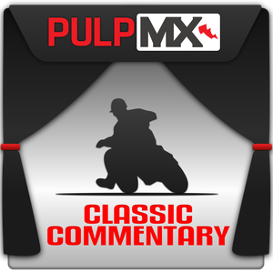 PulpMX Classic Commentary by Steve Matthes