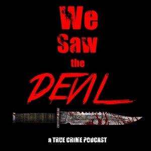 We Saw the Devil: A True Crime Podcast by We Saw the Devil