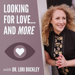 Looking for Love... and more by Lori Buckley - Relationship & Sex Expert
