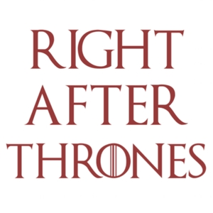 Right After Thrones - A Game of Thrones Podcast by Right After Thrones