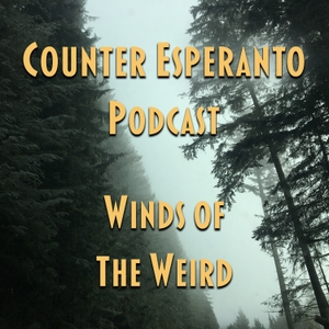 Counter Esperanto Podcast: Winds Of The Weird by Karl, Jubel, Divers and Hands