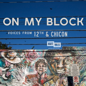 KUT » On My Block by KUT & KUTX Studios
