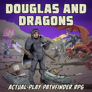 Douglas and Dragons: An Actual-Play Pathfinder Podcast by Goodpencil Pods (Pathfinder RPG D&D Dungeons and Dragons)