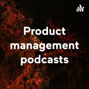 Product management podcasts by Vardan