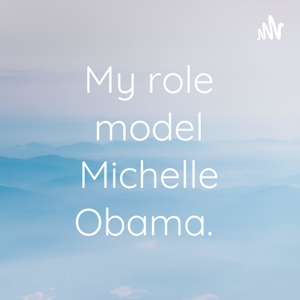 My role model Michelle Obama. by Maelyn
