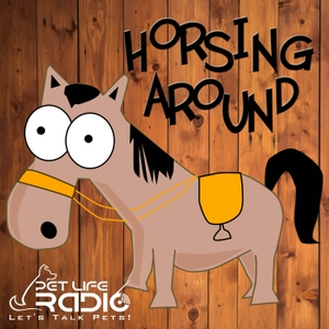 Horsing Around - All about horses, of course. Horse podcast - Pets & Animals on Pet Life Radio (PetLifeRadio.com) by Audrey Pavia