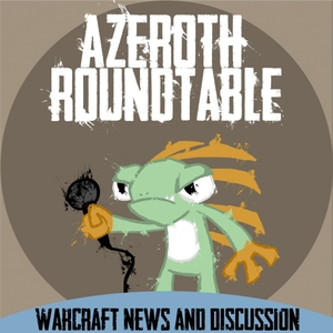 Azeroth Roundtable: A World of Warcraft Podcast by Azeroth Roundtable