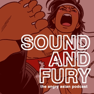 SOUND AND FURY: The Angry Asian Podcast by Angry Asian Man
