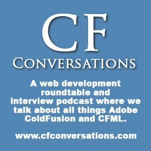 CFConversations - an Adobe ColdFusion and CFML podcast - Episodes by Brian Meloche
