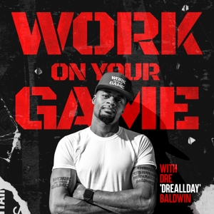 Work On Your Game with Dre Baldwin by Dre Baldwin