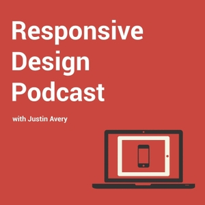 Responsive Design Podcast by Justin Avery