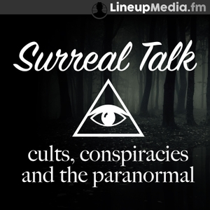 Surreal Talk - Cults, Conspiracies & the Paranormal by LineupMedia.fm