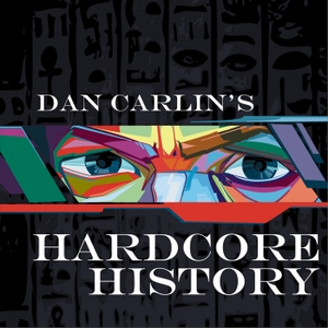 Dan Carlin's Hardcore History by Dan Carlin
