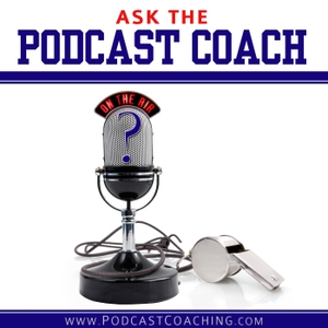 Ask the Podcast Coach by Dave Jackson