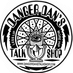 Danger Dan's Talk Shop by Danger Dan