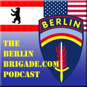 The Berlin Brigade dot com Podcast by Dave Guerra