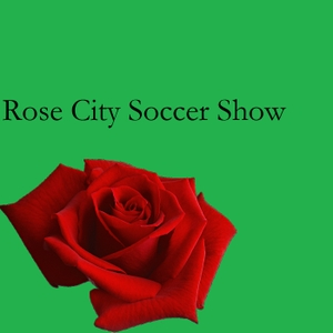 RoseCitySoccerShow by RoseCitySoccerShow