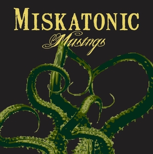 Miskatonic Musings by Miskatonic Musings