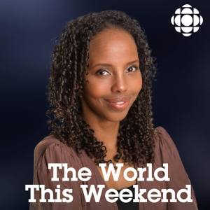 CBC News: The World This Weekend by CBC News: The World This Weekend