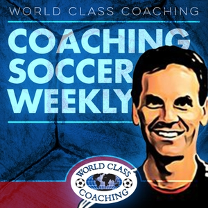 Coaching Soccer Weekly: Methods, Trends, Techniques and Tactics from WORLD CLASS COACHING by Tom Mura: Soccer Coach, Skills Director, Co-Owner WORLD CLASS COACHING and Blogger