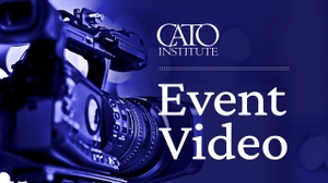 Events Videocast by Cato Institute