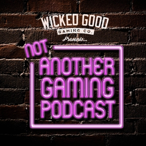 Not Another Gaming Podcast by Wicked Good Gaming