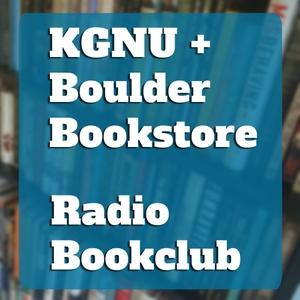 KGNU & Boulder Bookstore Radio Book Club by KGNU & Boulder Bookstore Radio Book Club