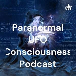 The Paranormal UFO Consciousness Podcast