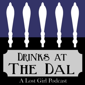 Drinks at The Dal: A Lost Girl Podcast by ASK Genre TV