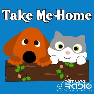 Take Me Home - Pet Adoption and Animal Rescue - Pets & Animals on Pet Life Radio (PetLifeRadio.com) by Pet Life Radio