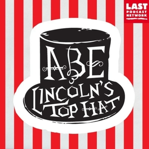 Abe Lincoln's Top Hat by Cave Comedy Radio